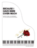 BECAUSE I HAVE BEEN GIVEN MUCH ~ SATB w/Piano acc - LM1037