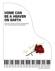 HOME CAN BE A HEAVEN ON EARTH ~ SATB w/piano and organ acc
