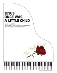 JESUS ONCE WAS A LITTLE CHILD ~ SATB & CHILDREN w/piano & flute acc