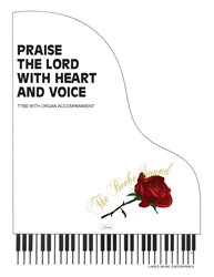 PRAISE THE LORD WITH HEART & VOICE ~ TTBB w/organ acc