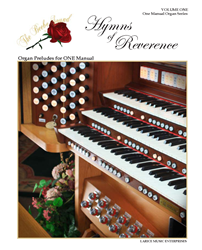 HYMNS OF REVERENCE ~ Volume One ~ Organ Preludes for ONE Manual