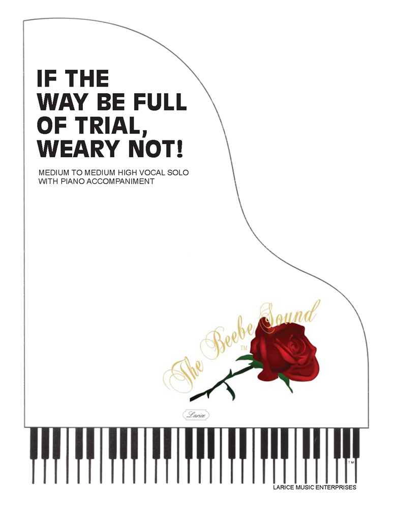 IF THE WAY BE FULL OF TRIAL, WEARY NOT! ~ Vocal Solo w/piano