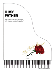 O MY FATHER ~ LOW Vocal Solo with piano acc.