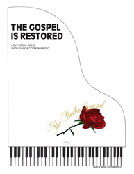 THE GOSPEL IS RESTORED - Low Vocal Solo w/piano accompaniment