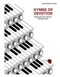 HYMNS OF DEVOTION ~ Volume 4 ~ Organ Preludes/Solos for Christmas
